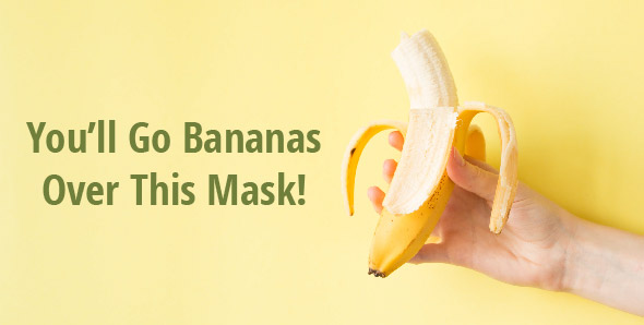 Go Bananas over your Skin Care!