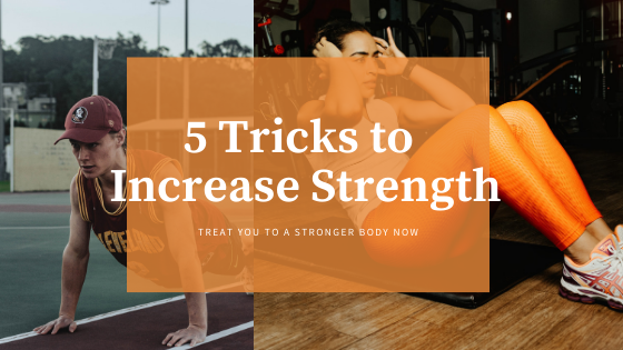 5 Tricks to Increase Strength-Treat Yourself to a Stronger Body Now