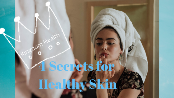 4 Secrets for Healthy Skin